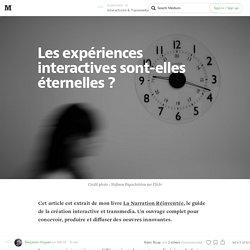 Les expériences interactives sont-elles éternelles ? — Interactivité & Transmedia