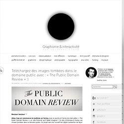 Téléchargez des images tombées dans le domaine public avec : «The Public Domain Review» :)