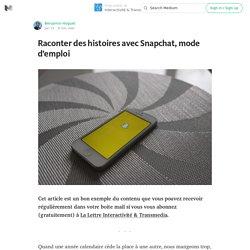 Raconter des histoires avec Snapchat, mode d'emploi — Interactivité & Transmedia