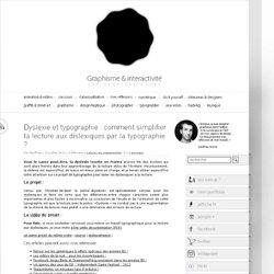 Dyslexie et typographie : comment simplifier la lecture aux dislexiques par la typographie ?