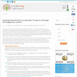 Creating interactivities in e-Learning: 10 ways to challenge and engage your Learner