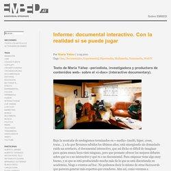 Informe: documental interactivo. Con la realidad sí se puede jugar