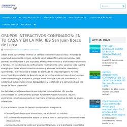 GRUPOS INTERACTIVOS CONFINADOS: EN TU CASA Y EN LA MÍA. IES San Juan Bosco de Lorca – Comunidades de Aprendizaje