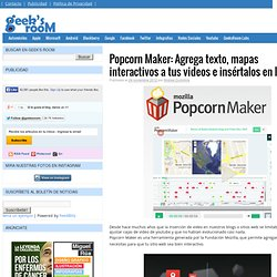Popcorn Maker: Agrega texto, mapas interactivos a tus videos e insértalos en la Web