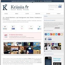 15 «Social Machines» qui interagissent avec Twitter, Facebook et Foursquare