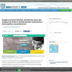 Google presenta Scholas, plataforma para que colegios de todo el mundo puedan conectarse e intercambiar conocimientos
