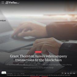 Grant Thornton Moves Intercompany Transactions To The Blockchain
