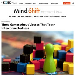 Three Games About Viruses That Teach Interconnectedness