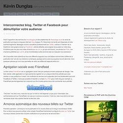 Interconnectez blog, Twitter et Facebook pour démultiplier votre audience - Kévin Dunglas