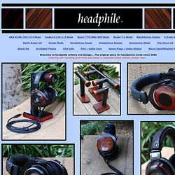 headphile... artistry & design... headphone tweaks and modding, woodies, interconnects, Grado, Sennheiser, AKG, Beyer, woody, darth beyer, terminator v4, grado vixen and more...