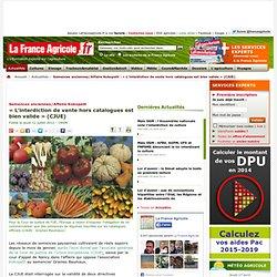 Semences anciennes/Affaire Kokopelli : «L'interdiction de vente hors catalogues est bien valide» (CJUE