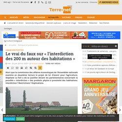 TERRE-NET 25/06/14 Usage des phytos Le vrai du faux sur « l'interdiction des 200 m autour des habitations »