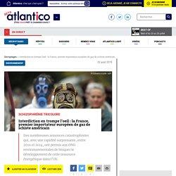 ATLANTICO 02/08/19 Interdiction en trompe l'oeil : la France, premier importateur européen de gaz de schiste américain