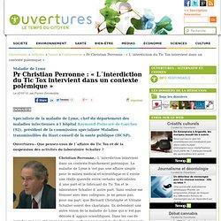 Pr Christian Perronne : « L´interdiction du Tic Tox intervient dans un contexte polémique