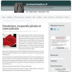 Interdictions, incapacités pénales et casier judiciaire