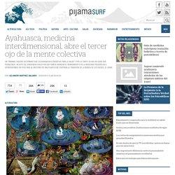 Ayahuasca, medicina interdimensional, abre el tercer ojo de la mente colectiva