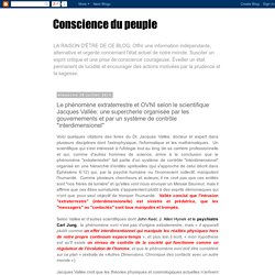 """Conscience du peuple: Le phénomène extraterrestre et OVNI selon le scientifique Jacques Vallée: une supercherie organisée par les gouvernements et par un système de contrôle """"interdimensionel"""""""