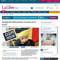 LIBRE BELGIQUE 20/01/15 Interdire des OGM autorisés ; on avance ou on recule.