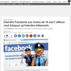 Interdire Facebook aux moins de 16 ans? «Mieux vaut éduquer qu'interdire bêtement»