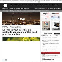 La France veut interdire un pesticide soupçonné d'être nocif pour les abeilles