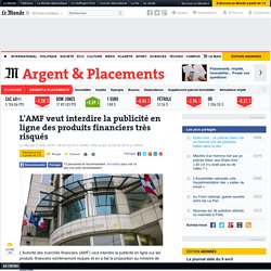 L'AMF veut interdire la publicité en ligne des produits financiers très risqués