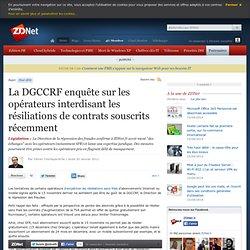 La DGCCRF enquête sur les opérateurs interdisant les résiliations de contrats souscrits récemment