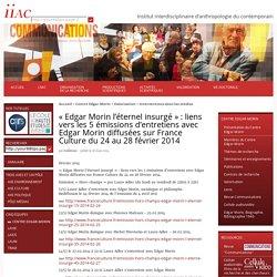 Institut interdisciplinaire d'anthropologie du contemporain - «Edgar Morin l'éternel insurgé»: liens vers les 5 émissions d'entretiens avec Edgar Morin diffusées sur France Culture du 24 au 28 février 2014