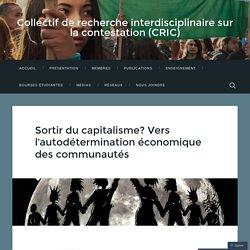 Sortir du capitalisme? Vers l'autodétermination économique des communautés – Collectif de recherche interdisciplinaire sur la contestation (CRIC)