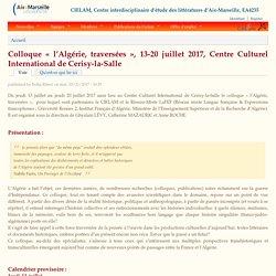 Colloque « l'Algérie, traversées », 13-20 juillet 2017, Centre Culturel International de Cerisy-la-Salle