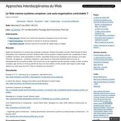 Le Web comme système complexe: une auto-organisation contrôlable ? « Approches Interdisciplinaires du Web