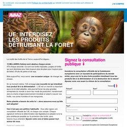 UE: Interdisez les produits détruisant la forêt