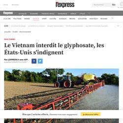 Le Vietnam interdit le glyphosate, les États-Unis s'indignent