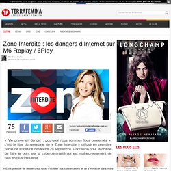 Zone Interdite : les dangers d'Internet sur M6 Replay / 6Play