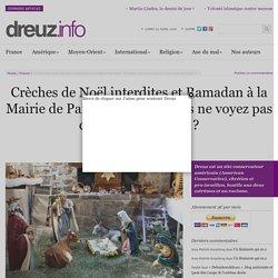 Crèches de Noël interdites et Ramadan à la Mairie de Paris : Français, vous ne voyez pas que vous dérangez ?