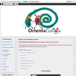 Orienta Galicia: INTERESES PROFESIONALES. Ya sabes cuáles son los tuyos?