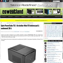 Spire PowerCube 712 : Un boitier Mini ITX intéressant à seulement 30