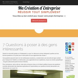 7 Questions à poser à des gens intéressants - Ma création d'entreprise