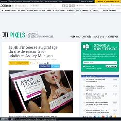 Le FBI s'intéresse au piratage du site de rencontres adultères Ashley Madison