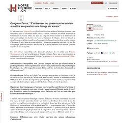 """Article - Grégoire Favre: """"S'intéresser au passé ouvrier revient à mettre en question une image du Valais."""""""