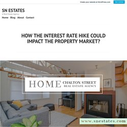 HOW THE INTEREST RATE HIKE COULD IMPACT THE PROPERTY MARKET? – SN ESTATES
