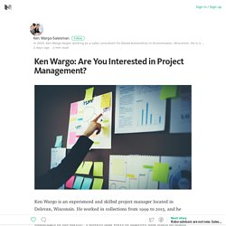Ken Wargo: Are You Interested in Project Management? – Medium