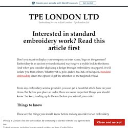 Interested in standard embroidery work? Read this article first – TPE LONDON LTD