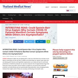 INTERESTING READ: Could Epstein-Barr Virus Explain Why Certain COVID-19 Patients Manifest Certain Symptoms While Others Are Asymptomatic? - Thailand Medical News