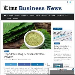 Top 5 Interesting Benefits of Kratom Powder