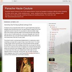 Panache Haute Couture: Interesting Tips For Buying Bridal Lehenga Choli