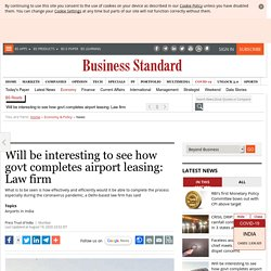 Will be interesting to see how govt completes airport leasing: Law firm