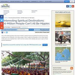 7 Interesting Spiritual Destinations: 300 Million People Can't All Be Hippies