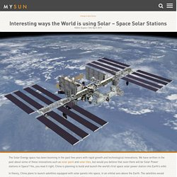 Interesting ways the World is using Solar Energy - Space Solar Stations