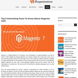 Top 5 Interesting Facts To Know About Magento CMS – Magento Store Blog