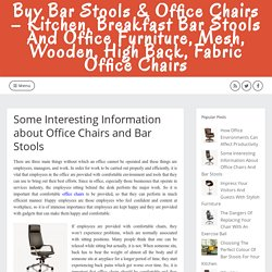Some Interesting Information about Office Chairs and Bar Stools